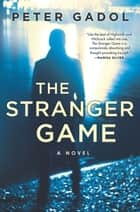 The Stranger Game ebook by Peter Gadol