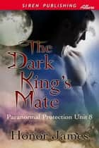 The Dark King's Mate ebook by Honor James