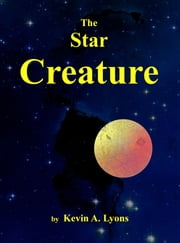 The Star Creature ebook by Kevin A. Lyons