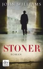 Stoner - Roman eBook by John Williams, Bernhard Robben