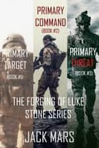 The Forging of Luke Stone Bundle: Primary Target (#1), Primary Command (#2) and Primary Threat (#3) ebook by Jack Mars