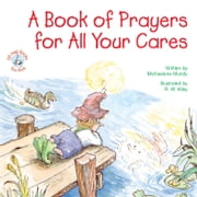 A Book of Prayers for All Your Cares ebook by Michaelene Mundy,R. W. Alley