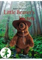 Little Beaver's Secrets ebook by Bärbel Thetmeyer
