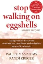 Stop Walking on Eggshells: Taking Your Life Back When Someone You Care about Has Borderline Personality Disorder ebook by Mason, Paul