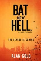 Bat out of Hell - An Eco-Thriller ebook by Alan Gold