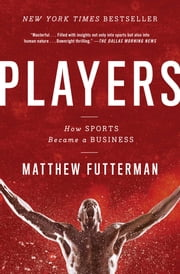 Players - The Story of Sports and Money, and the Visionaries Who Fought to Create a Revolution ebook by Matthew Futterman