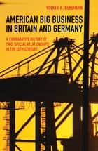 American Big Business in Britain and Germany ebook by Volker R. Berghahn