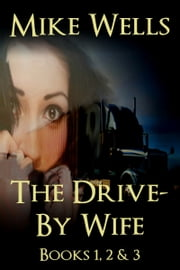 The Drive-By Wife, Books 1, 2 & 3 - A Dark Tale of Blackmail and Romantic Obsession ebook by Mike Wells