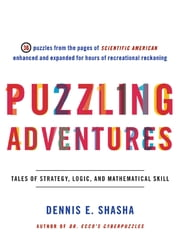 Puzzling Adventures: Tales of Strategy, Logic, and Mathematical Skill ebook by Dennis E. Shasha