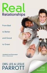 Real Relationships - From Bad to Better and Good to Great ebook by Les and Leslie Parrott