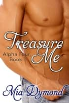 Treasure Me (Alpha Four, Book 1) ebook by