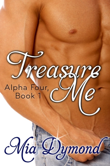 Treasure Me (Alpha Four, Book 1) ebook by Mia Dymond