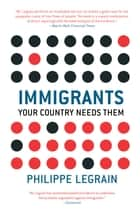 Immigrants - Your Country Needs Them ebook by Philippe Legrain