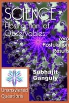 Abstraction of Observables: Zero Postulation Results - Abstraction ebook by Subhajit Ganguly