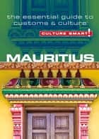 Mauritius - Culture Smart! - The Essential Guide to Customs & Culture ebook by Tom Cleary