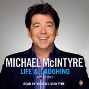 Life and Laughing - My Story audiobook by Michael McIntyre