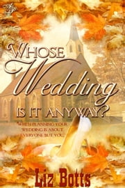 Whose Wedding Is It Anyway? ebook by Liz Botts