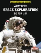What Does Space Exploration Do for Us? ebook by Neil Morris