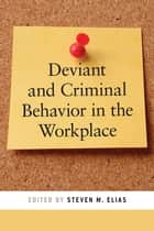 Deviant and Criminal Behavior in the Workplace ebook by Steven  M. Elias