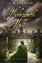 Harkworth Hall ebook by L.S. Johnson
