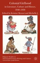 Colonial Girlhood in Literature, Culture and History, 1840-1950 ebook by K. Moruzi, M. Smith
