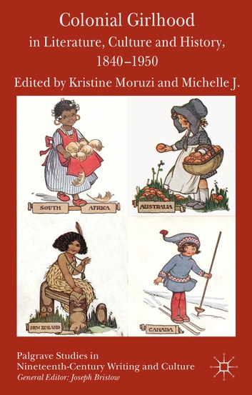 Colonial Girlhood in Literature, Culture and History, 1840-1950 ebook by