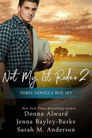 Not My First Rodeo 2 Boxed Set ebook by Donna Alward, Jenna Bayley-Burke, Sarah M. Anderson