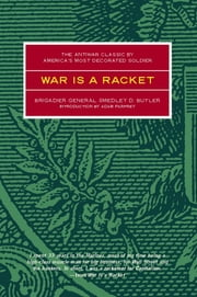 War is a Racket - The Antiwar Classic by America's Most Decorated Soldier ebook by Smedley D. Butler, Adam Parfrey