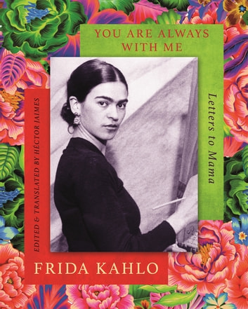 You are Always With Me - Letters to Mama ebook by Frida Kahlo