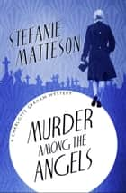 Murder Among the Angels ebook by Stefanie Matteson