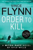 Order to Kill ebook by Vince Flynn, Kyle Mills