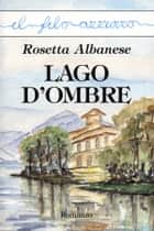 Lago d'ombre ebook by Rosetta Albanese