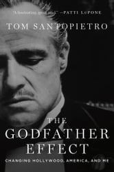 The Godfather Effect - Changing Hollywood, America, and Me ebook by Tom Santopietro