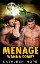 Menage: Wanna Come ebook by Kathleen Hope