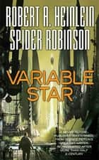 Variable Star ebook by Robert A. Heinlein, Spider Robinson