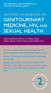 Oxford Handbook of Genitourinary Medicine, HIV, and Sexual Health ebook by Richard Pattman,Nathan Sankar,Babiker Elawad,Pauline Handy,David Ashley Price