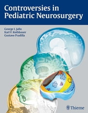 Controversies in Pediatric Neurosurgery ebook by Karl Kothbauer,George I. Jallo