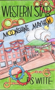Western Star: Moonshine Mayhem ebook by P.S. Witte