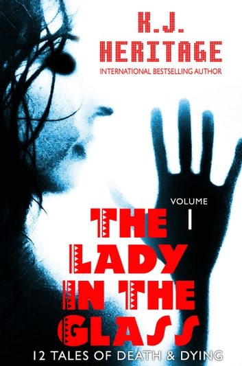 The Lady In The Glass - 12 Tales Of Death & Dying ebook by K.J. Heritage
