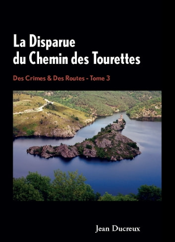 La Disparue du Chemin des Tourettes - Des Crimes & Des Routes - Tome 3 eBook by Jean Ducreux