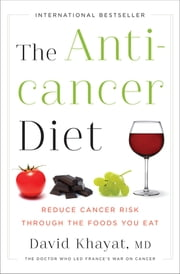 The Anticancer Diet: Reduce Cancer Risk Through the Foods You Eat ebook by David Khayat, MD