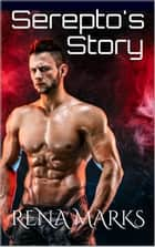 Serepto's Story - The AI Series, #2 ebook by Rena Marks
