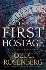The First Hostage - A J. B. Collins Novel ebook by Joel C. Rosenberg