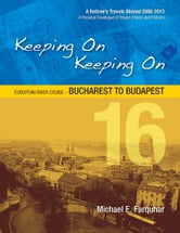 Keeping On Keeping On: 16---European River Cruise---Bucharest to Budapest ebook by Michael Farquhar