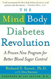 The Mind-Body Diabetes Revolution - A Proven New Program for Better Blood Sugar Control ebook by Richard S. Surwit, Ph.D.