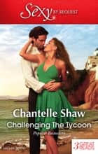 Challenging The Tycoon/The Greek's Acquisition/The Greek Tycoon's Virgin Mistress/The Greek Boss's Bride ebook by Chantelle Shaw