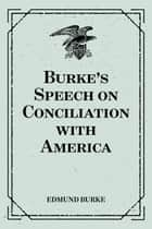 Burke's Speech on Conciliation with America ebook by Edmund Burke