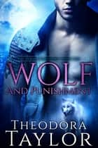 Wolf and Punishment - The Alaska Princesses Trilogy, Book 1 ebook by Theodora Taylor