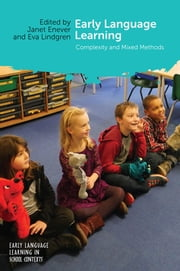 Early Language Learning - Complexity and Mixed Methods ebook by Dr. Janet Enever, Dr. Eva Lindgren