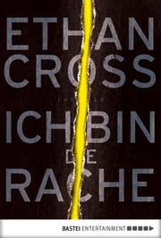 Ich bin die Rache - Thriller eBook by Ethan Cross, Dietmar Schmidt
